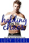Holding on to Chaos (Blue Moon, #5)