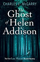 Ghost of Helen Addison: The First Leo Moran Murder Mystery (Leo Moran Murder Mysteries)