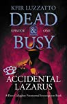 Accidental Lazarus (Dead & Busy #1)