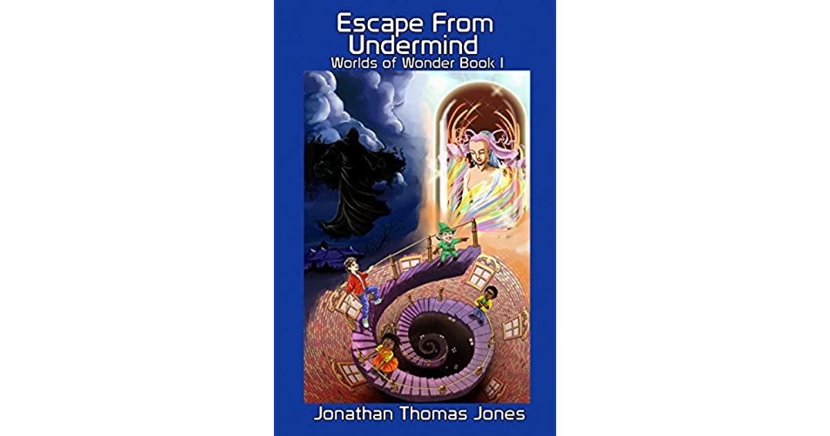 Escape From Undermind: Worlds of Wonder Book I