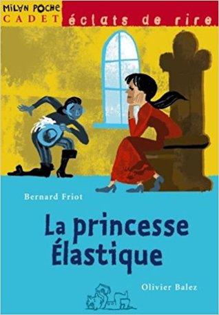 La princesse élastique Bernard Friot