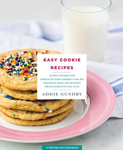 Easy Cookie Recipes 103 Best Recipes for Chocolate Chip Cookies, Cake Mix Creations, Bars, and Holiday Treats Everyone Will