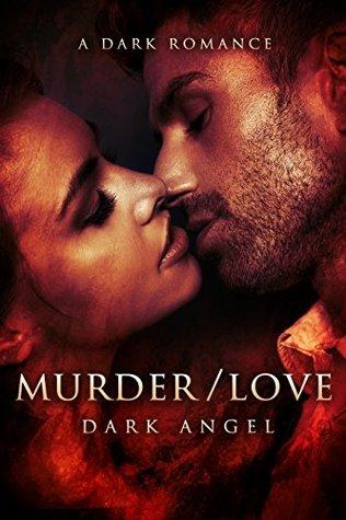 Murder/Love: A Dark Romance by Dark Angel