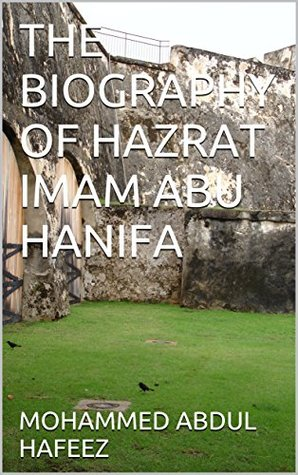 THE BIOGRAPHY OF HAZRAT IMAM ABU HANIFA by