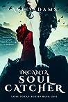 Incanta Soul-Catcher (Lost Souls #1)