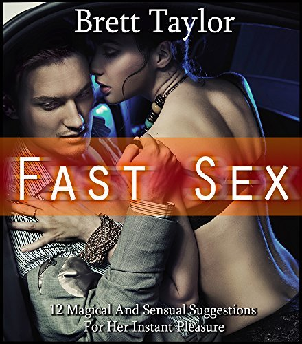 Fast Sex: 12 Magical And Sensual Suggestions For Her Instant Pleasure Brett Taylor