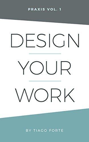Design Your Work: Praxis Volume 1