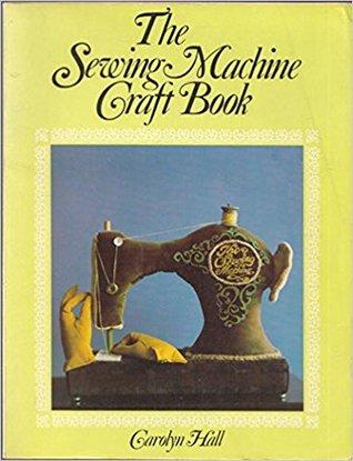 The Sewing Machine Craft Book by Carolyn Vosburg Hall