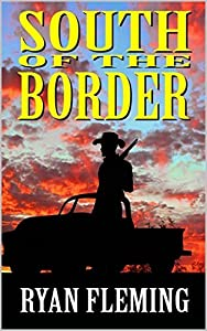 South of the Border: The Guns of Texas State: A Western Adventure