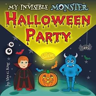 Halloween Party: My Invisible Monster: Books for kids: (halloween mysteries, halloween cozy mysteries, halloween children, halloween books, halloween fantasy, halloween kids books)