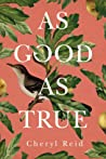 As Good as True by Cheryl Reid