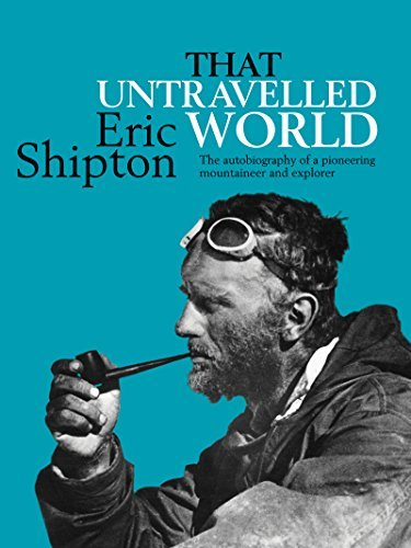 That Untravelled World The autobiography of a pioneering mountaineer and explorer