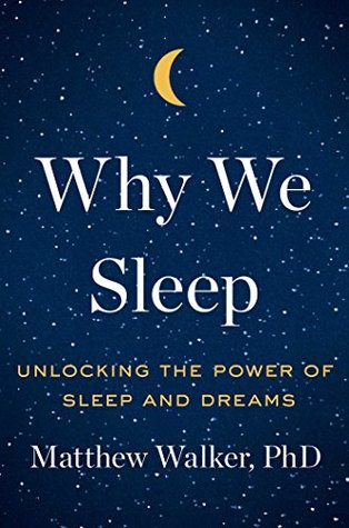 Cover for Why We Sleep: Unlocking the Power of Sleep and Dreams, by Matthew Walker