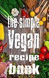 THE SIMPLE VEGAN RECIPE BOOK