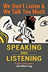 SPEAKING and LISTENING: You Don't Listen and You Talk Too Much