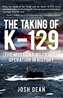 The Taking of K-129: The Most Daring Covert Operation in History