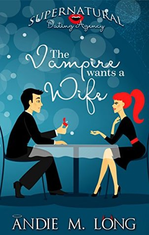 The Vampire wants a Wife by Andie M. Long