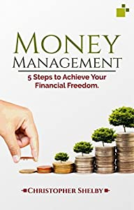 Money Management: 5 Steps To Achieve Financial Freedom