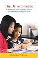 The Drive to Learn: What the East Asian Experience Tells Us about Raising Students Who Excel