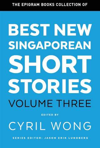 Best New Singaporean Short Stories: Volume Three