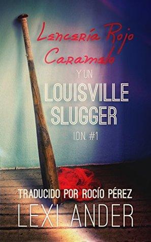 Lencería rojo caramelo y un Louisville Slugger (I.O.N. nº 1)