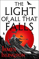 The Light of All That Falls (The Licanius Trilogy, #3)