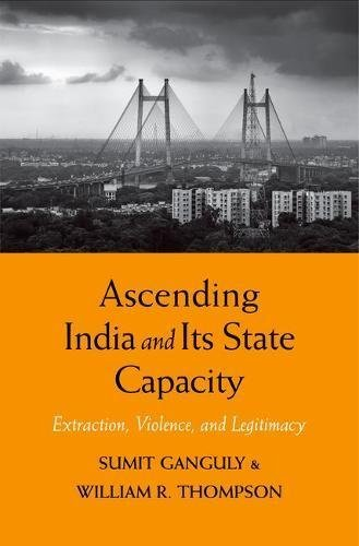 Ascending India and Its State Capacity Extraction, Violence, and Legitimacy