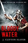 Bloody Water (Clay Warrior Stories #3)