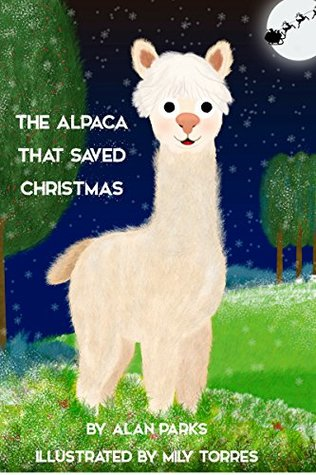The Alpaca That Saved Christmas (The Alpaca - Children's Books Book 1)