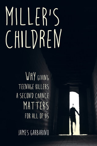 Miller's Children: Why Giving Teenage Killers a Second Chance Matters for All of Us