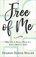 Free of Me: Why Life Is Better When It's Not about You