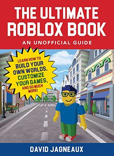 The Ultimate Roblox Book An Unofficial Guide Learn How to Build Your Own Worlds, Customize Your Games, and So Much More!