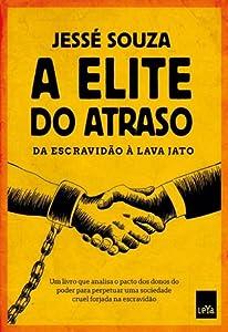 A Elite do Atraso: da Escravidão à Lava-Jato