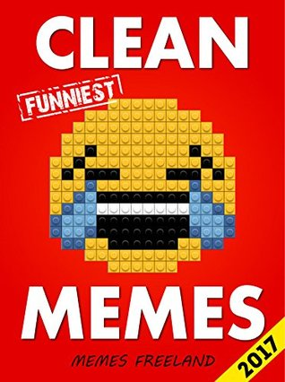 Memes: ROFL: Funniest Clean, Friendly and No Profanity Memes For Kids 2017 (Book 4) (Memes Freeland)