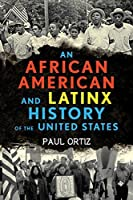 An African American and Latinx History of the United States (ReVisioning American History Book 4)