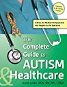 The Complete Guide to Autism & Healthcare: Advice for Medical Prefessionals and People on the Spectrum