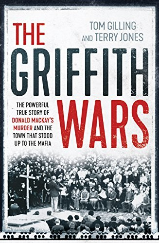 The Griffith Wars The powerful true story of Donald Mackay's murder and the town that stood up to the Mafia