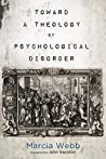 Toward a Theology of Psychological Disorder by Marcia Webb