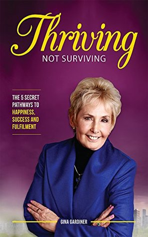 Thriving Not Surviving: The 5 Secret Pathways To Happiness, Success and Fulfilment