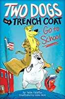 Two Dogs in a Trench Coat Go to School (Two Dogs in a Trench Coat, #1)