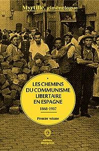 Les chemins du communisme libertaire en Espagne (1868-1937) (Vol. 1)