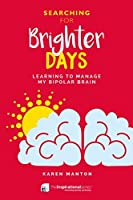 Searching For Brighter Days: Learning to Manage my Bipolar Brain (Inspirational)