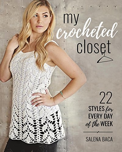 My Crocheted Closet 22 Styles for Every Day of the Week
