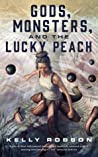 Gods, Monsters, and the Lucky Peach by Kelly Robson