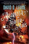 Arabella The Traitor of Mars (Adventures of Arabella Ashby, #3)