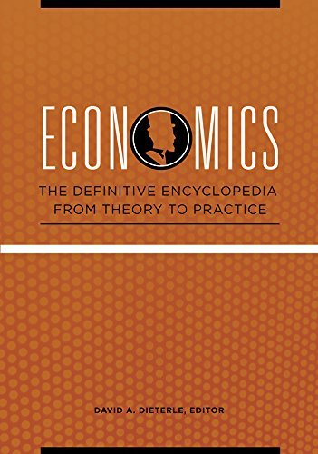 Economics The Definitive Encyclopedia From Theory to Practice [4 Volumes]