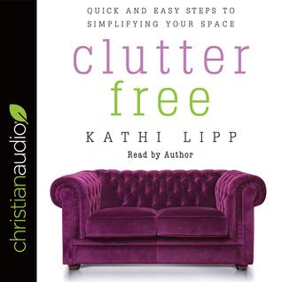 175095c7428b Clutter Free by Kathi Lipp