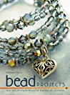 Bead Projects: How to Make Beautiful Jewellery and Accessories
