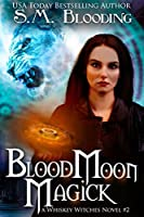Blood Moon Magick: Volume 2 (Whiskey Witches)