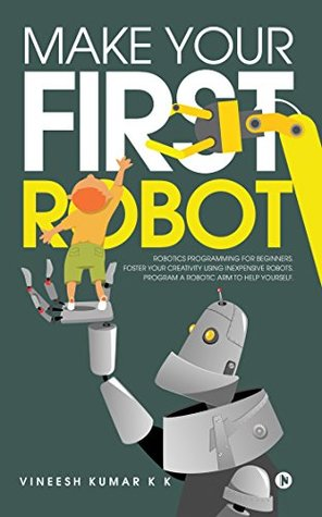 Make Your First Robot : Robotics programming for beginners  by